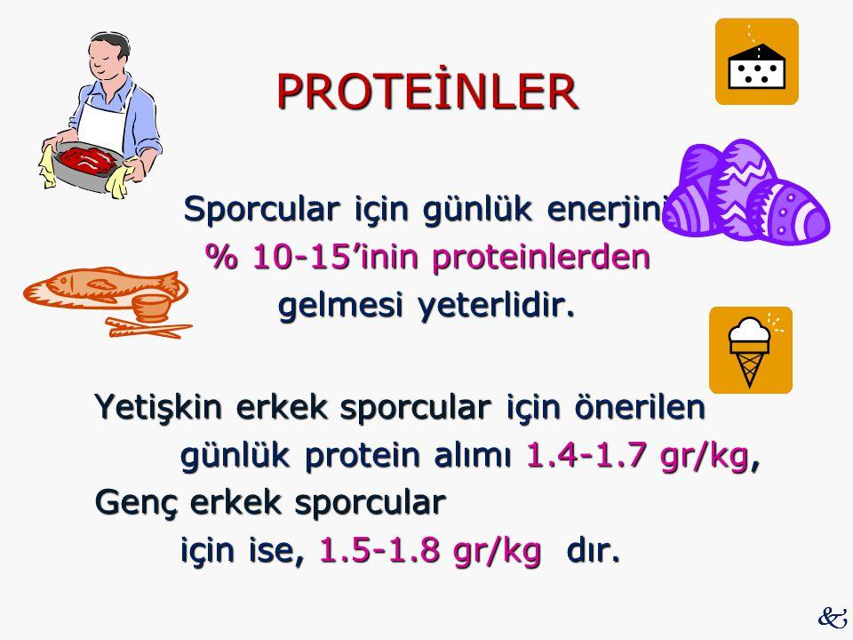 PROTEİNLER Sporcular için günlük enerjini % 10-15'inin proteinlerden gelmesi yeterlidir. Yetişkin erkek sporcular için önerilen günlük protein alımı 1