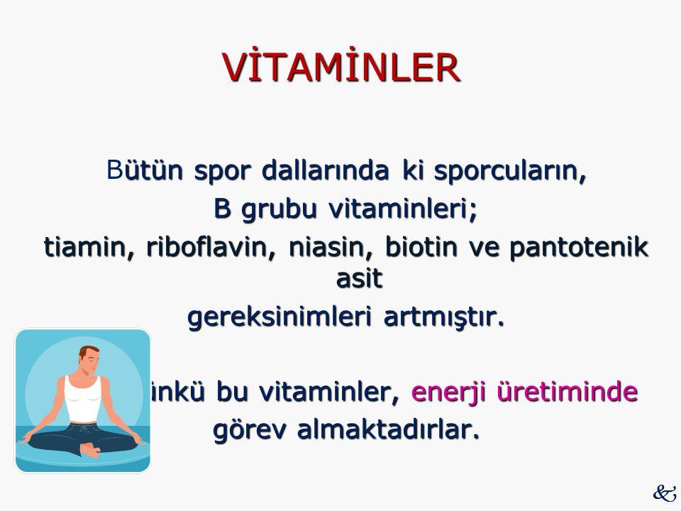 VİTAMİNLER ütün spor dallarında ki sporcuların, Bütün spor dallarında ki sporcuların, B grubu vitaminleri; tiamin, riboflavin, niasin, biotin ve panto