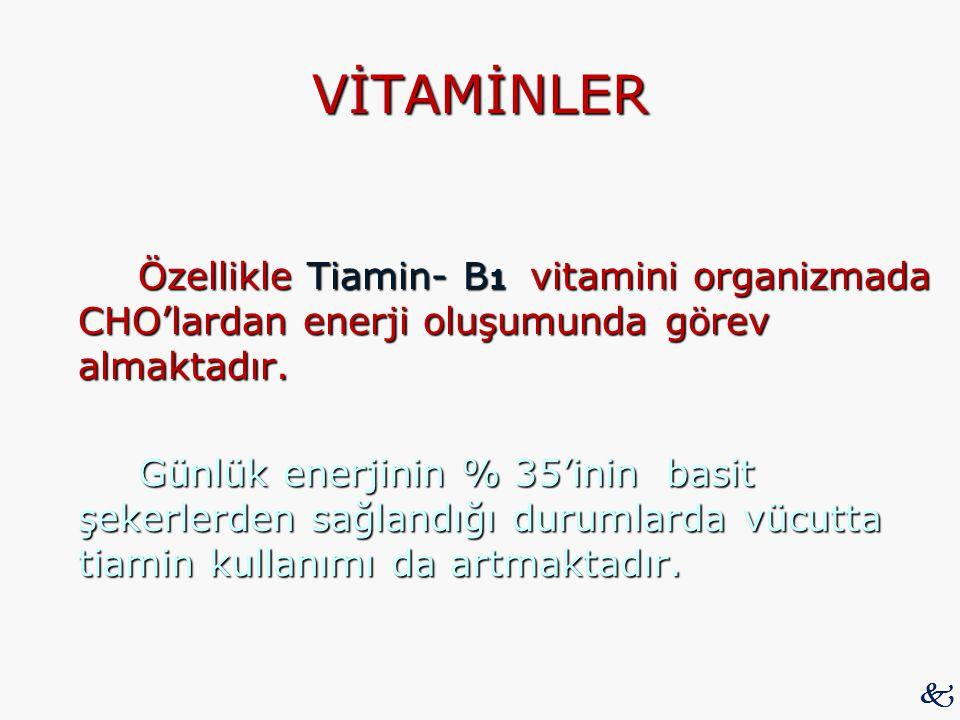 VİTAMİNLER Özellikle Tiamin- B 1 vitamini organizmada CHO'lardan enerji oluşumunda görev almaktadır. Günlük enerjinin % 35'inin basit şekerlerden sağl