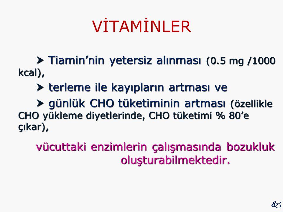 VİTAMİNLER  Tiamin'nin yetersiz alınması (0.5 mg /1000 kcal),  terleme ile kayıpların artması ve  günlük CHO tüketiminin artması (özellikle CHO yük
