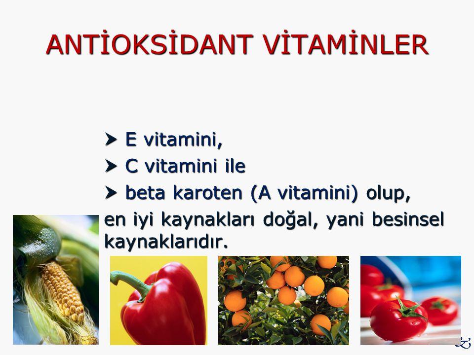 ANTİOKSİDANT VİTAMİNLER  E vitamini,  C vitamini ile  beta karoten (A vitamini) olup,  beta karoten (A vitamini) olup, en iyi kaynakları doğal, ya