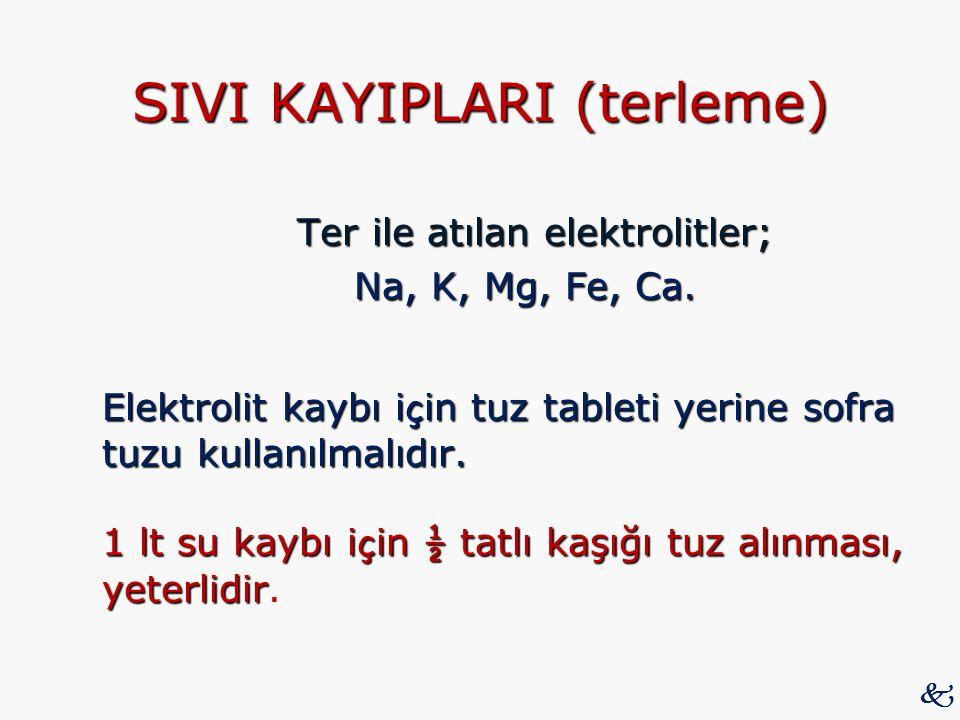 SIVI KAYIPLARI (terleme) Ter ile atılan elektrolitler; Ter ile atılan elektrolitler; Na, K, Mg, Fe, Ca. Elektrolit kaybı i ç in tuz tableti yerine sof