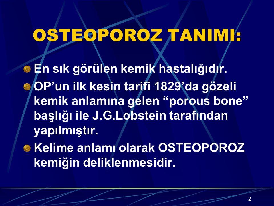 """2 OSTEOPOROZ TANIMI: En sık görülen kemik hastalığıdır. OP'un ilk kesin tarifi 1829'da gözeli kemik anlamına gelen """"porous bone"""" başlığı ile J.G.Lobst"""