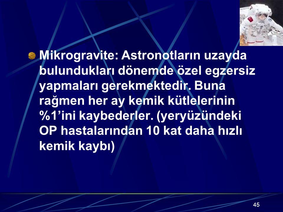 45 Mikrogravite: Astronotların uzayda bulundukları dönemde özel egzersiz yapmaları gerekmektedir. Buna rağmen her ay kemik kütlelerinin %1'ini kaybede