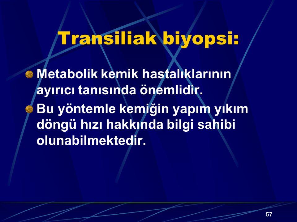 57 Transiliak biyopsi: Metabolik kemik hastalıklarının ayırıcı tanısında önemlidir. Bu yöntemle kemiğin yapım yıkım döngü hızı hakkında bilgi sahibi o