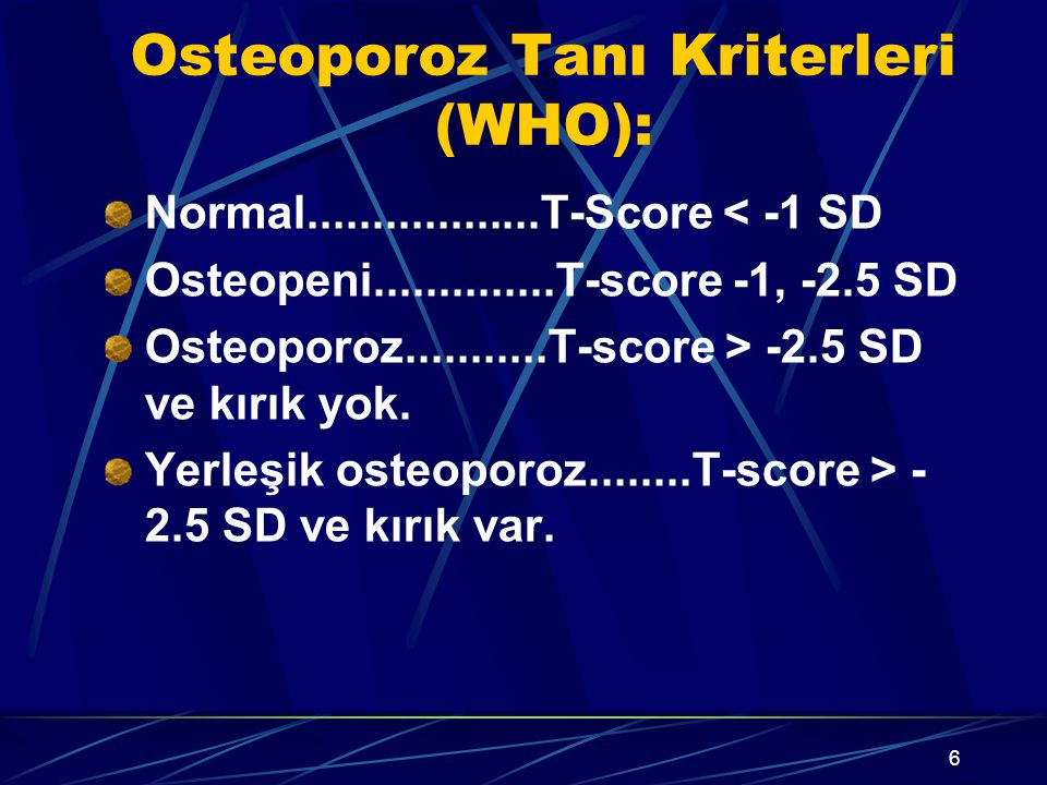 6 Osteoporoz Tanı Kriterleri (WHO): Normal..................T-Score < -1 SD Osteopeni..............T-score -1, -2.5 SD Osteoporoz...........T-score >