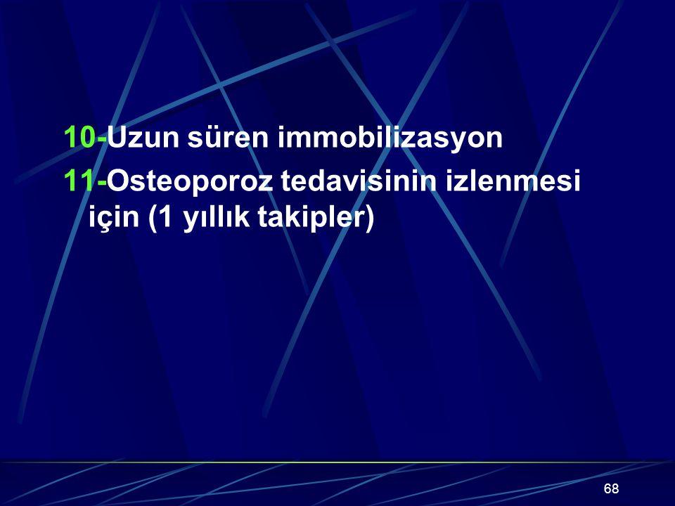 68 10-Uzun süren immobilizasyon 11-Osteoporoz tedavisinin izlenmesi için (1 yıllık takipler)