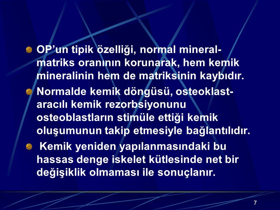 7 OP'un tipik özelliği, normal mineral- matriks oranının korunarak, hem kemik mineralinin hem de matriksinin kaybıdır. Normalde kemik döngüsü, osteokl