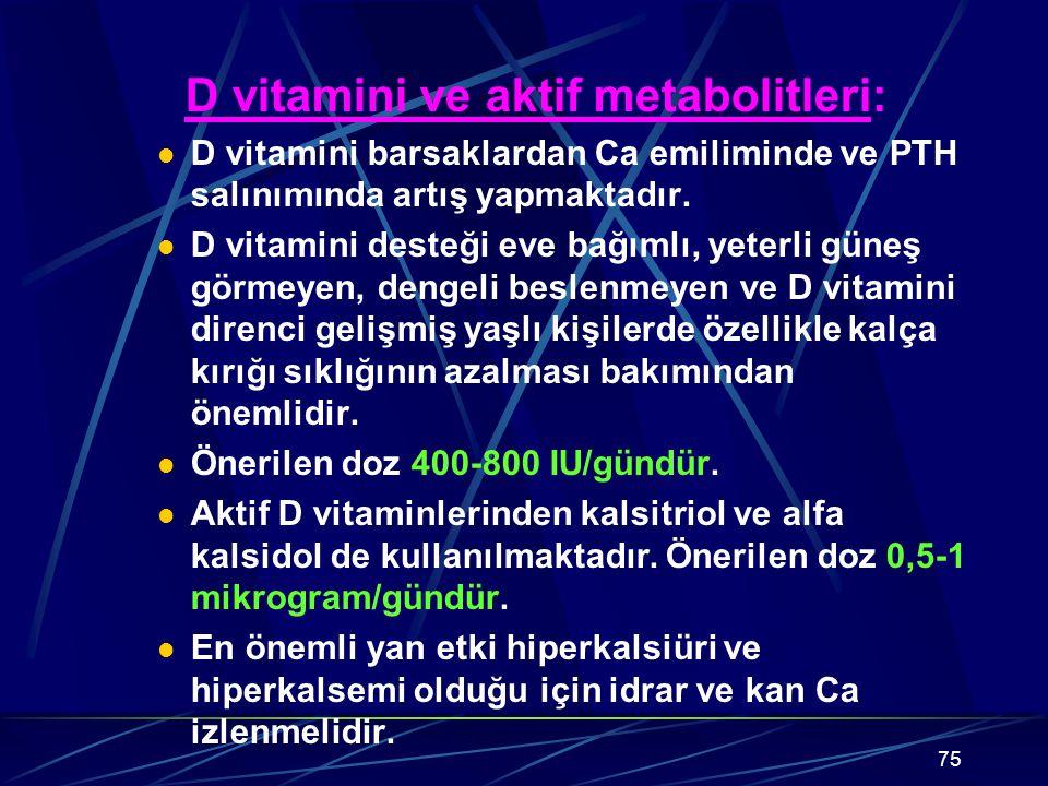 75 D vitamini ve aktif metabolitleri: D vitamini barsaklardan Ca emiliminde ve PTH salınımında artış yapmaktadır. D vitamini desteği eve bağımlı, yete