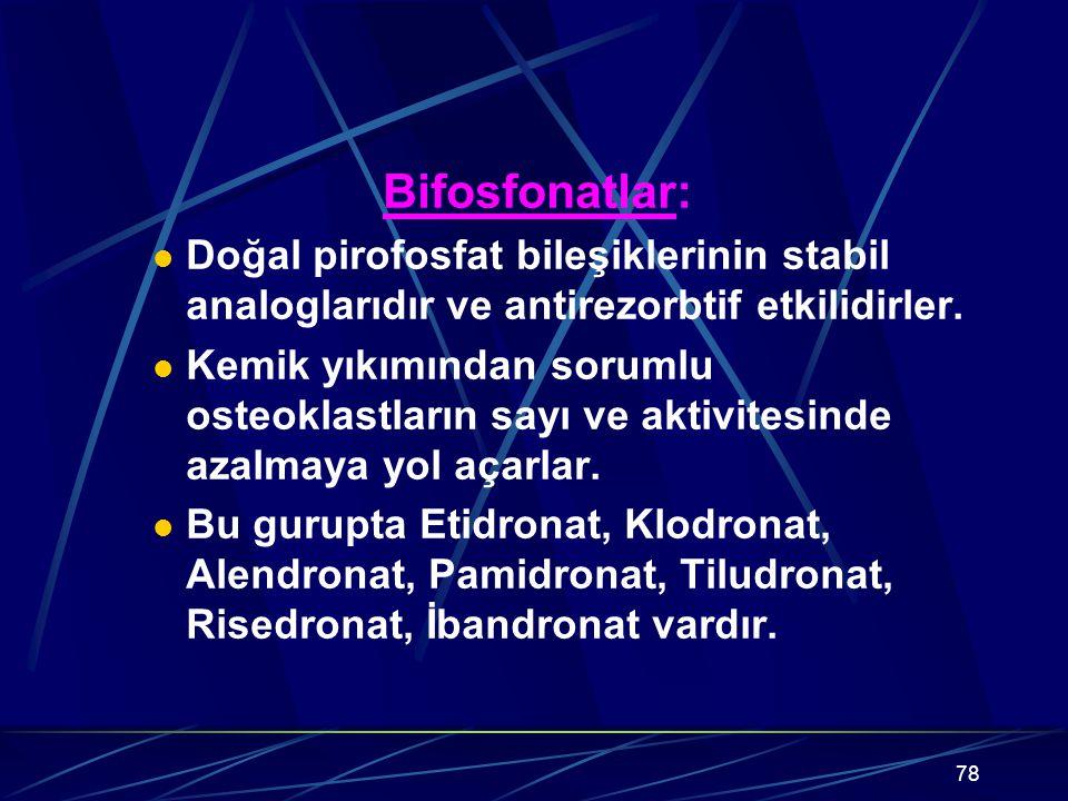 78 Bifosfonatlar: Doğal pirofosfat bileşiklerinin stabil analoglarıdır ve antirezorbtif etkilidirler. Kemik yıkımından sorumlu osteoklastların sayı ve