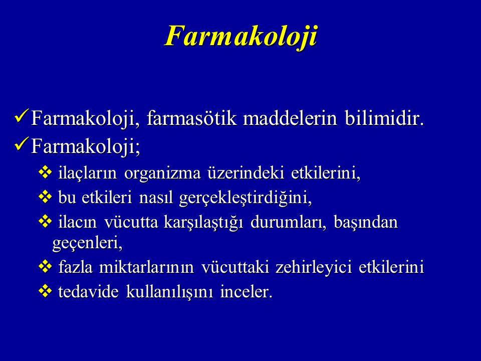 Farmakoloji Farmakoloji, farmasötik maddelerin bilimidir. Farmakoloji, farmasötik maddelerin bilimidir. Farmakoloji; Farmakoloji;  ilaçların organizm