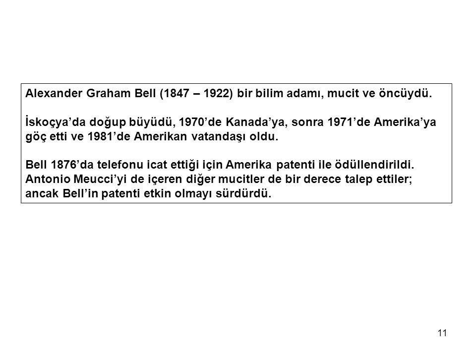 11 Alexander Graham Bell (1847 – 1922) bir bilim adamı, mucit ve öncüydü.