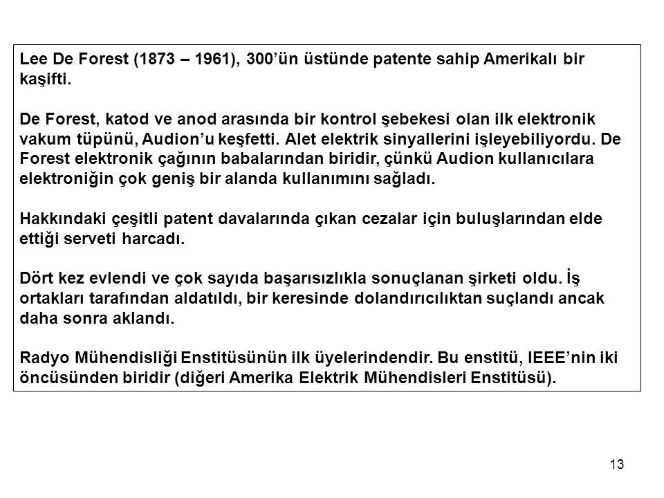 13 Lee De Forest (1873 – 1961), 300'ün üstünde patente sahip Amerikalı bir kaşifti.
