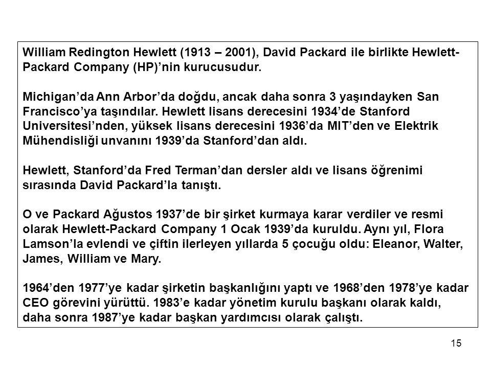 15 William Redington Hewlett (1913 – 2001), David Packard ile birlikte Hewlett- Packard Company (HP)'nin kurucusudur.