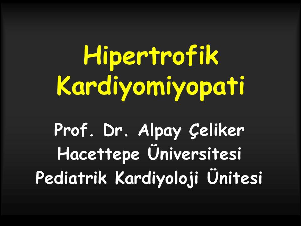 Hipertrofik Kardiyomiyopati Prof. Dr. Alpay Çeliker Hacettepe Üniversitesi Pediatrik Kardiyoloji Ünitesi