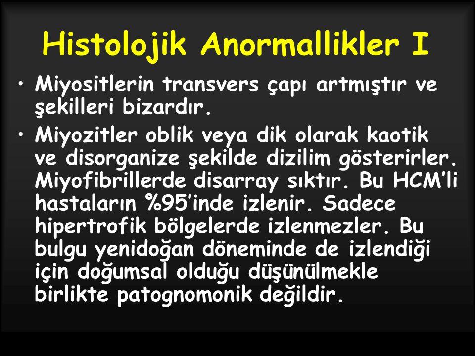 Histolojik Anormallikler I Miyositlerin transvers çapı artmıştır ve şekilleri bizardır. Miyozitler oblik veya dik olarak kaotik ve disorganize şekilde