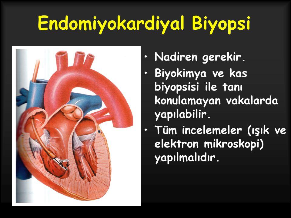 Endomiyokardiyal Biyopsi Nadiren gerekir. Biyokimya ve kas biyopsisi ile tanı konulamayan vakalarda yapılabilir. Tüm incelemeler (ışık ve elektron mik