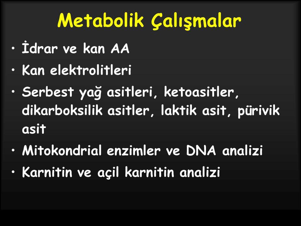 Metabolik Çalışmalar İdrar ve kan AA Kan elektrolitleri Serbest yağ asitleri, ketoasitler, dikarboksilik asitler, laktik asit, pürivik asit Mitokondrial enzimler ve DNA analizi Karnitin ve açil karnitin analizi