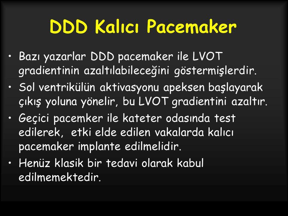 DDD Kalıcı Pacemaker Bazı yazarlar DDD pacemaker ile LVOT gradientinin azaltılabileceğini göstermişlerdir. Sol ventrikülün aktivasyonu apeksen başlaya
