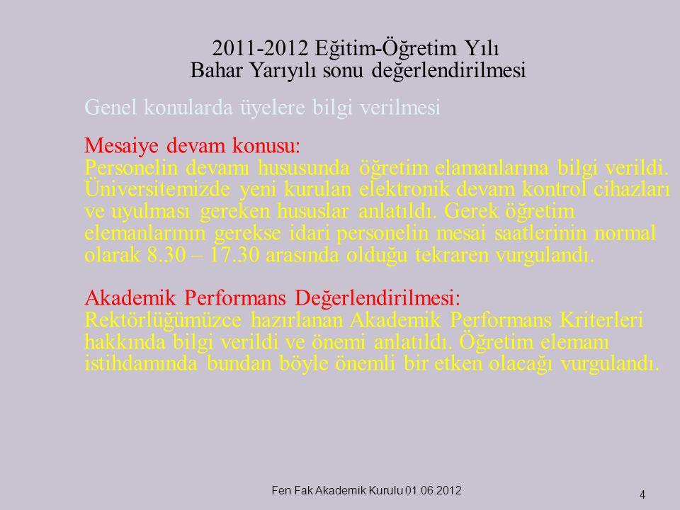 Fen Fak Akademik Kurulu 01.06.2012 5 Bölüm Komisyonları ve bu komisyonların çalışmaları hakkında değerlendirme yapıldı.
