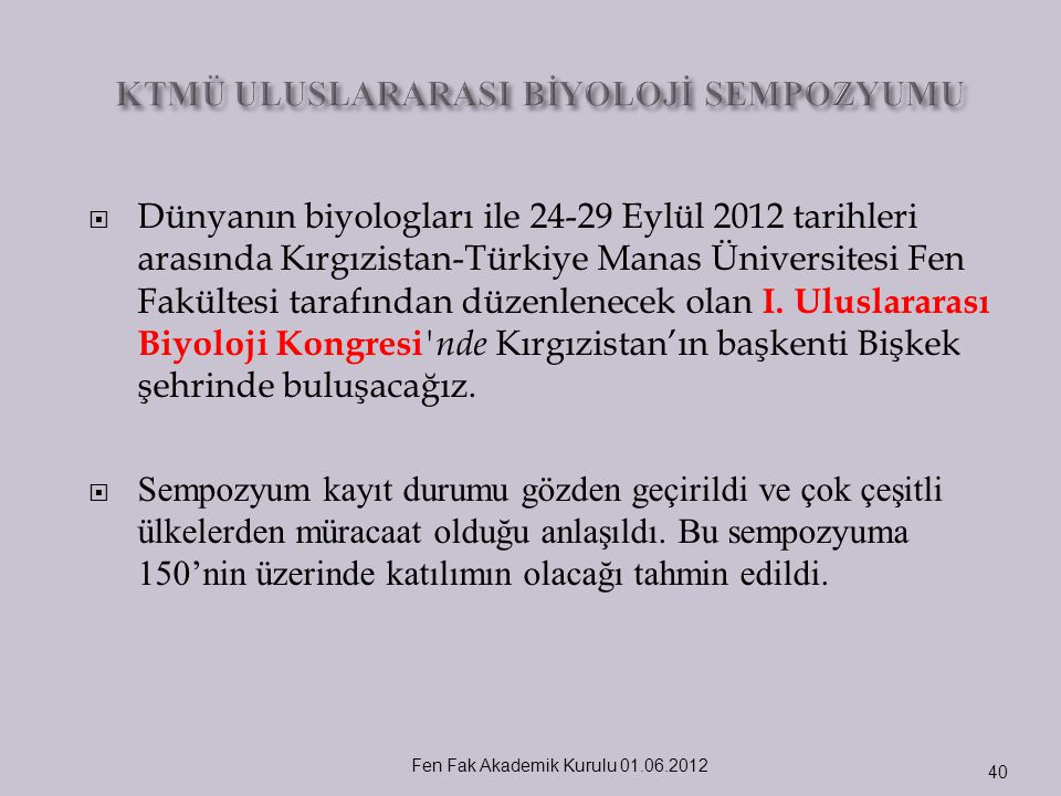  Dünyanın biyologları ile 24-29 Eylül 2012 tarihleri arasında Kırgızistan-Türkiye Manas Üniversitesi Fen Fakültesi tarafından düzenlenecek olan I. Ul