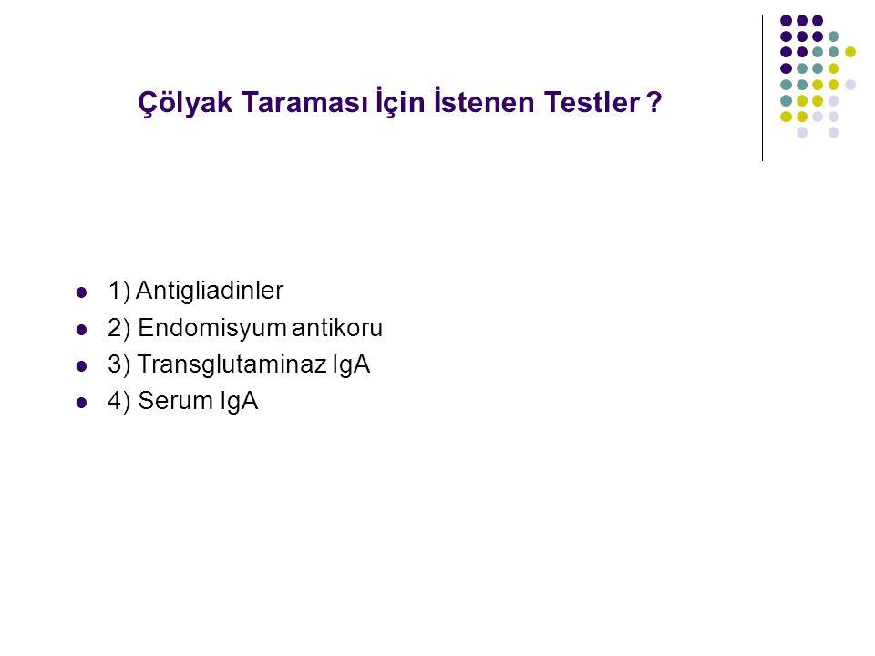 1) Antigliadinler 2) Endomisyum antikoru 3) Transglutaminaz IgA 4) Serum IgA Çölyak Taraması İçin İstenen Testler ?