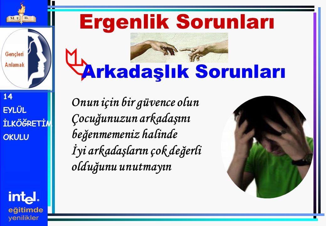  Arkadaşlık Sorunları Ergenlik Sorunları 14 EYLÜL İLKÖĞRETİM OKULU Onun için bir güvence olun Çocuğunuzun arkadaşını beğenmemeniz halinde İyi arkadaş