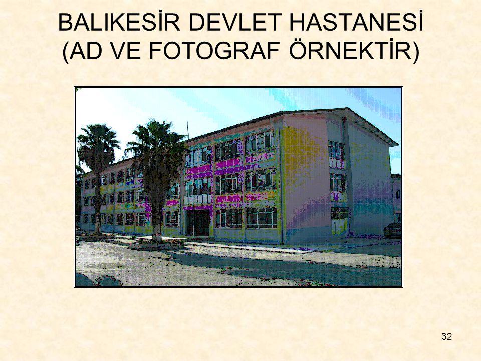 32 BALIKESİR DEVLET HASTANESİ (AD VE FOTOGRAF ÖRNEKTİR)