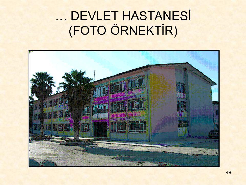 48 … DEVLET HASTANESİ (FOTO ÖRNEKTİR)