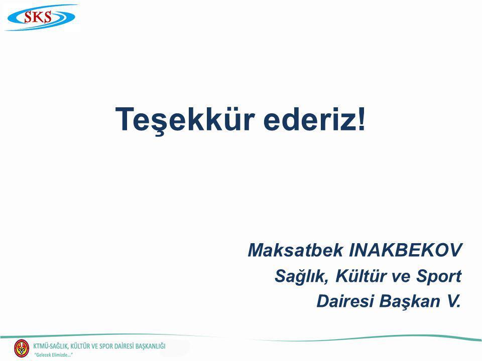 Maksatbek INAKBEKOV Sağlık, Kültür ve Sport Dairesi Başkan V. Teşekkür ederiz!