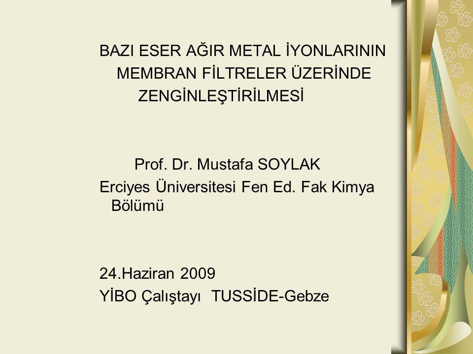 BAZI ESER AĞIR METAL İYONLARININ MEMBRAN FİLTRELER ÜZERİNDE ZENGİNLEŞTİRİLMESİ Prof.