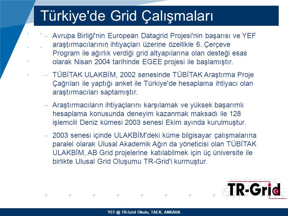 YEF @ TR-Grid Okulu, TAEK, ANKARA Türkiye'de Grid Çalışmaları –Avrupa Birliği'nin European Datagrid Projesi'nin başarısı ve YEF araştırmacılarının iht