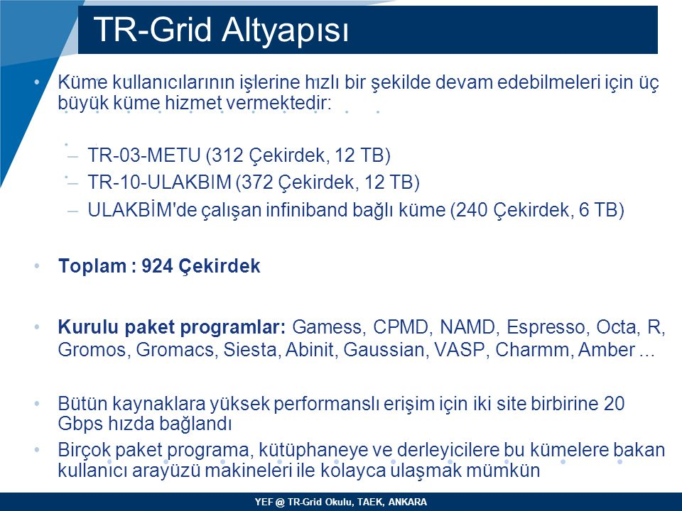YEF @ TR-Grid Okulu, TAEK, ANKARA Küme kullanıcılarının işlerine hızlı bir şekilde devam edebilmeleri için üç büyük küme hizmet vermektedir: –TR-03-ME