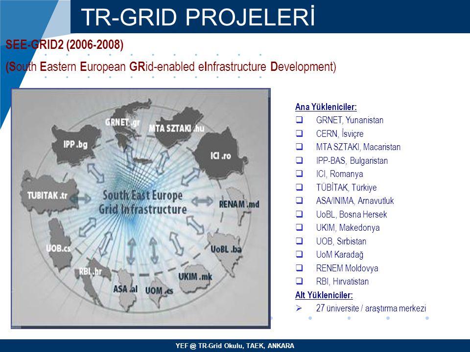 YEF @ TR-Grid Okulu, TAEK, ANKARA TR-GRID PROJELERİ SEE-GRID2 (2006-2008)  (S outh E astern E uropean GR id-enabled e I nfrastructure D evelopment) 