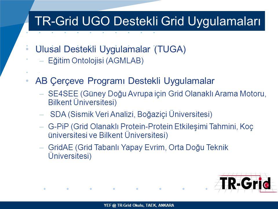 YEF @ TR-Grid Okulu, TAEK, ANKARA TR-Grid UGO Destekli Grid Uygulamaları Ulusal Destekli Uygulamalar (TUGA) –Eğitim Ontolojisi (AGMLAB) AB Çerçeve P