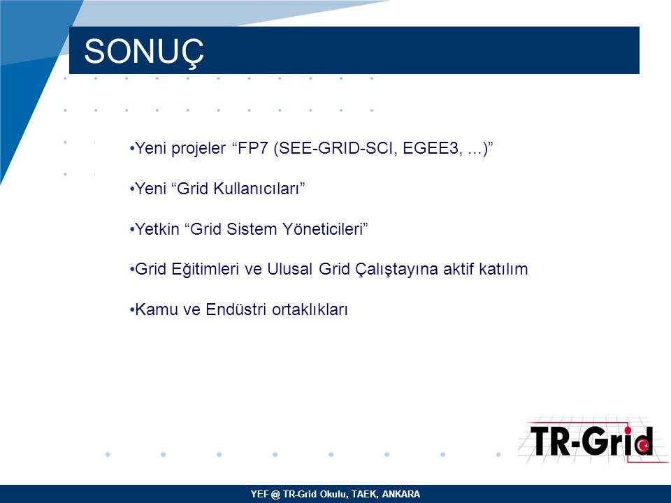 """YEF @ TR-Grid Okulu, TAEK, ANKARA SONUÇ Yeni projeler """"FP7 (SEE-GRID-SCI, EGEE3,...)"""" Yeni """"Grid Kullanıcıları"""" Yetkin """"Grid Sistem Yöneticileri"""" Grid"""