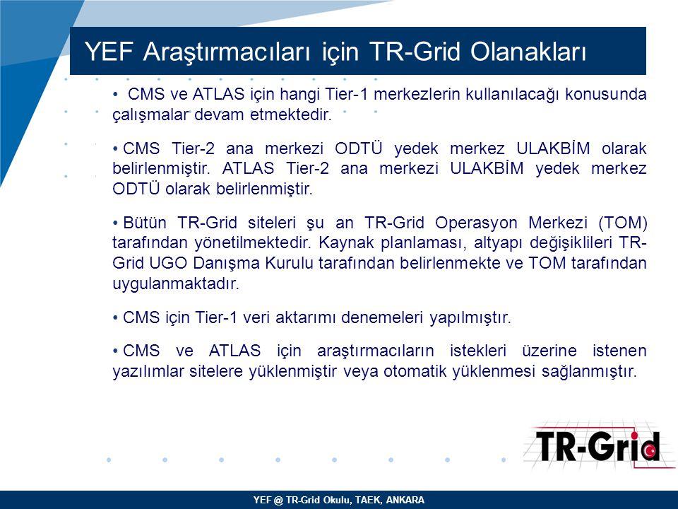 YEF @ TR-Grid Okulu, TAEK, ANKARA YEF Araştırmacıları için TR-Grid Olanakları CMS ve ATLAS için hangi Tier-1 merkezlerin kullanılacağı konusunda çalış