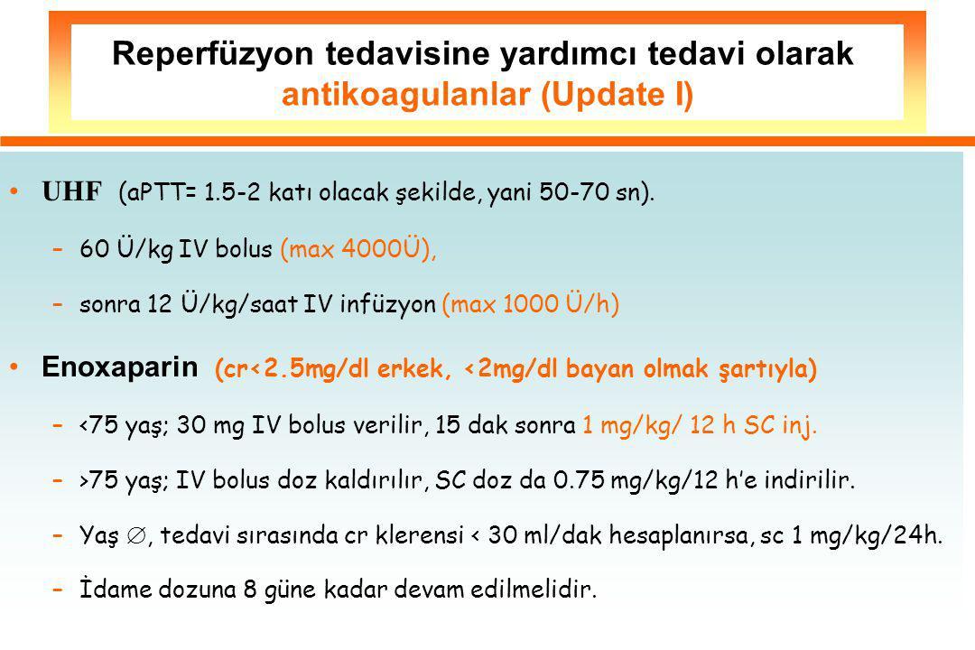 UHF (aPTT= 1.5-2 katı olacak şekilde, yani 50-70 sn). –60 Ü/kg IV bolus (max 4000Ü), –sonra 12 Ü/kg/saat IV infüzyon (max 1000 Ü/h) Enoxaparin (cr<2.5