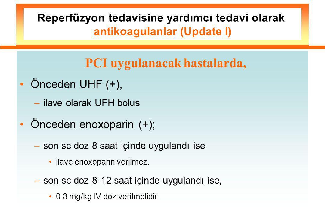 Reperfüzyon tedavisine yardımcı tedavi olarak antikoagulanlar (Update I) PCI uygulanacak hastalarda, Önceden UHF (+), –ilave olarak UFH bolus Önceden enoxoparin (+); –son sc doz 8 saat içinde uygulandı ise ilave enoxoparin verilmez.