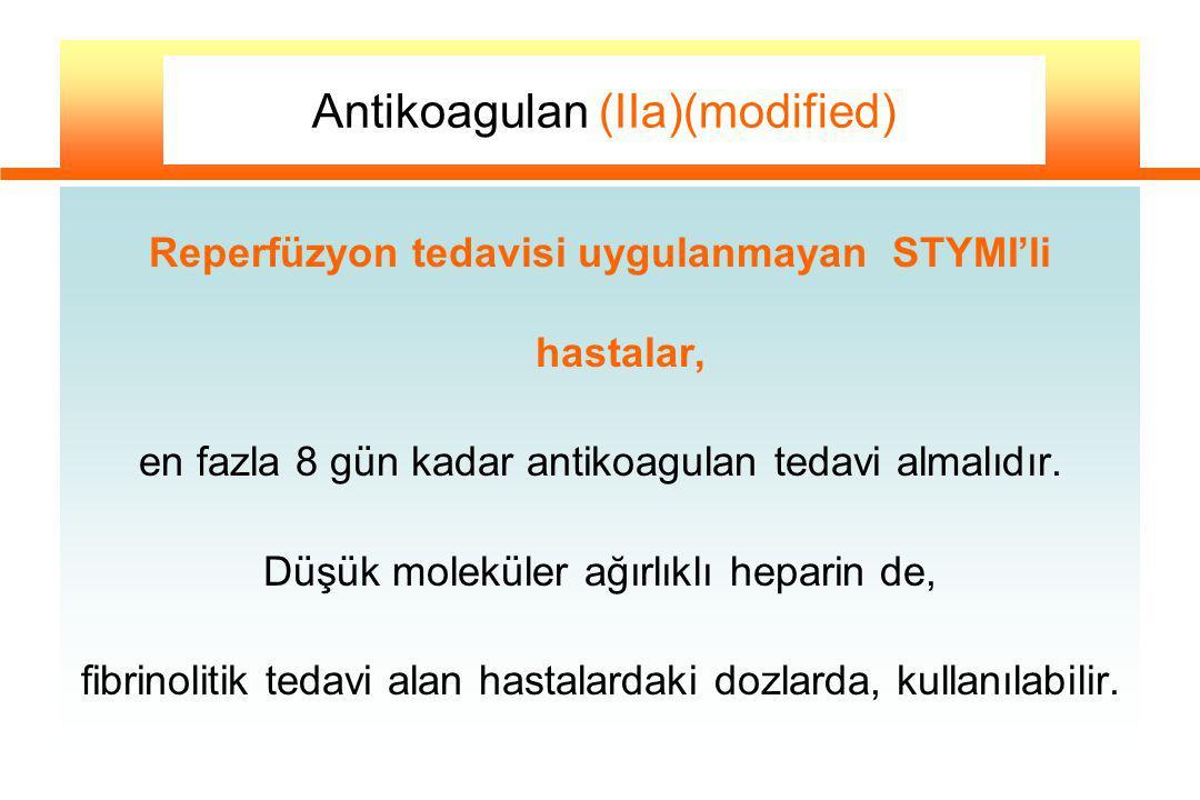 Reperfüzyon tedavisi uygulanmayan STYMI'li hastalar, en fazla 8 gün kadar antikoagulan tedavi almalıdır. Düşük moleküler ağırlıklı heparin de, fibrino