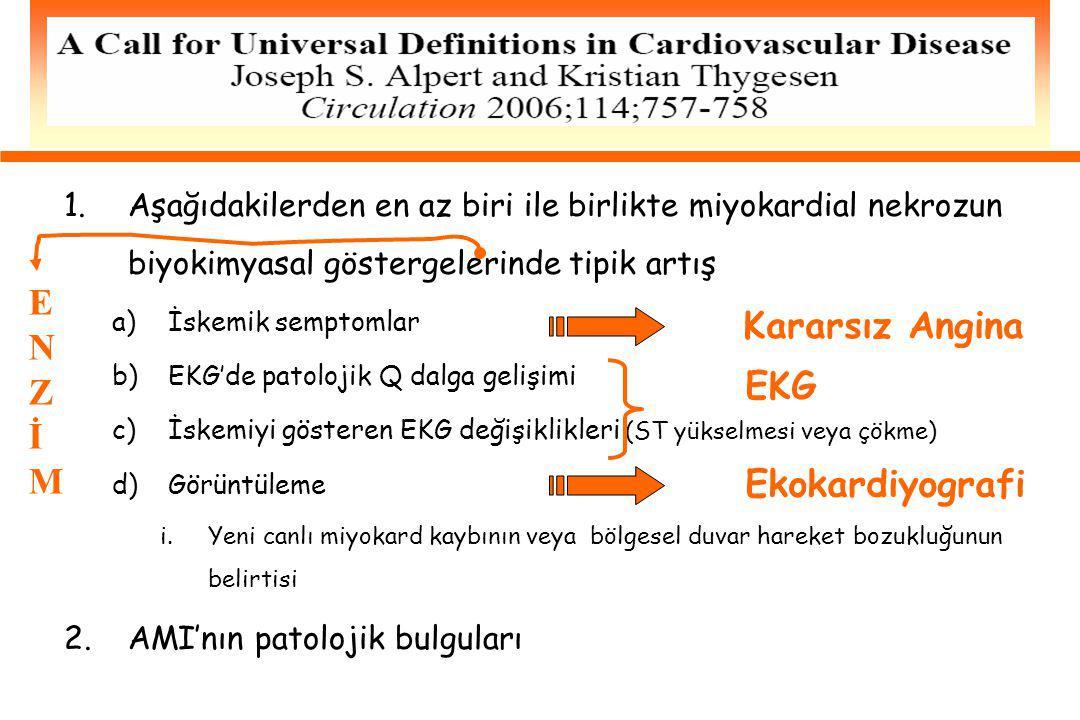 1.Aşağıdakilerden en az biri ile birlikte miyokardial nekrozun biyokimyasal göstergelerinde tipik artış a)İskemik semptomlar b)EKG'de patolojik Q dalg
