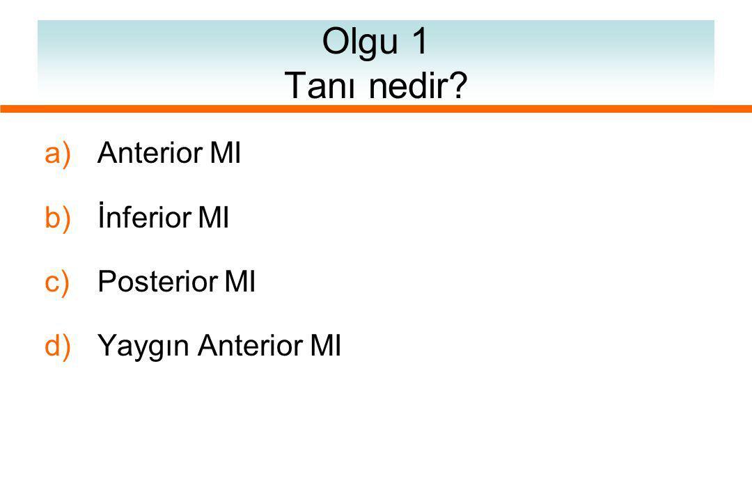 Olgu 1 Tanı nedir? a) Anterior MI b) İnferior MI c) Posterior MI d) Yaygın Anterior MI