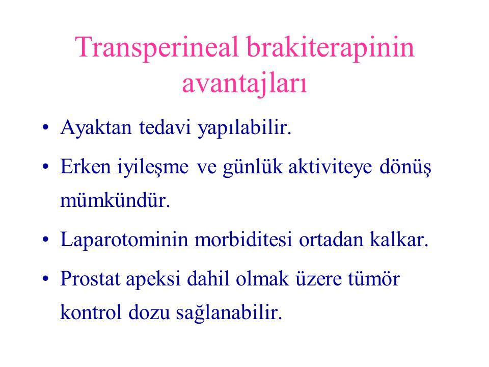 Transperineal brakiterapinin avantajları Ayaktan tedavi yapılabilir. Erken iyileşme ve günlük aktiviteye dönüş mümkündür. Laparotominin morbiditesi or