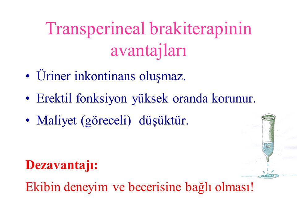 Transperineal brakiterapinin avantajları Üriner inkontinans oluşmaz. Erektil fonksiyon yüksek oranda korunur. Maliyet (göreceli) düşüktür. Dezavantajı
