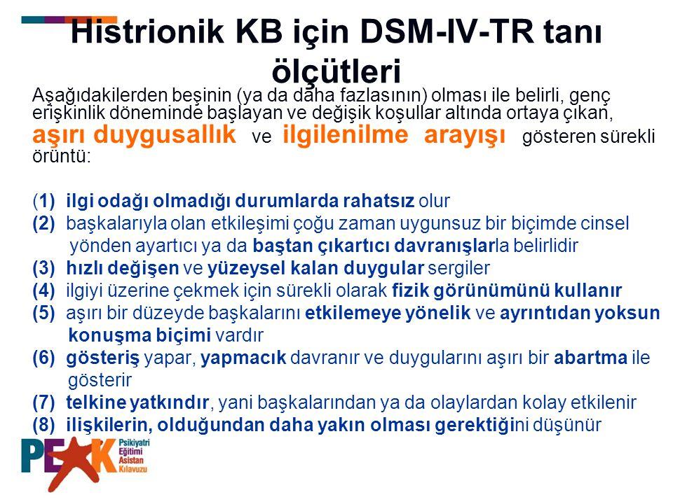 Histrionik KB için DSM-IV-TR tanı ölçütleri Aşağıdakilerden beşinin (ya da daha fazlasının) olması ile belirli, genç erişkinlik döneminde başlayan ve