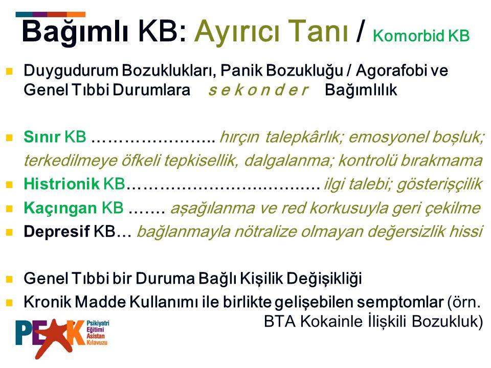 Bağımlı KB: Ayırıcı Tanı / Komorbid KB Duygudurum Bozuklukları, Panik Bozukluğu / Agorafobi ve Genel Tıbbi Durumlara s e k o n d e r Bağımlılık Sınır
