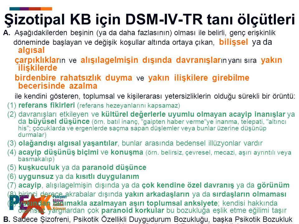 Şizotipal KB için DSM-IV-TR tanı ölçütleri A. Aşağıdakilerden beşinin (ya da daha fazlasının) olması ile belirli, genç erişkinlik döneminde başlayan v