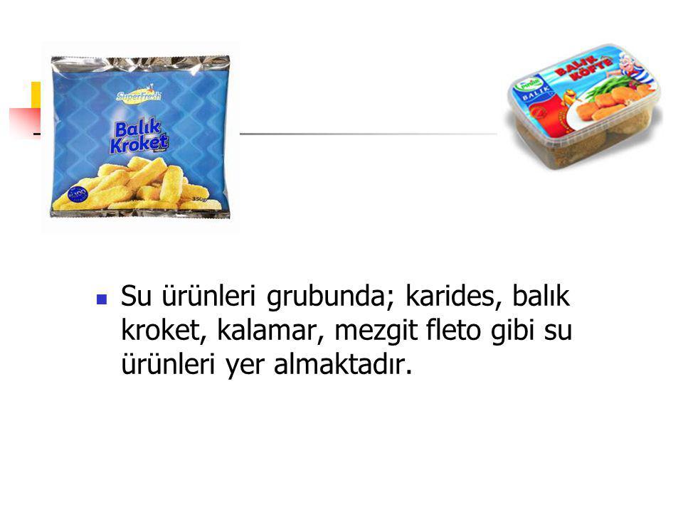 Su ürünleri grubunda; karides, balık kroket, kalamar, mezgit fleto gibi su ürünleri yer almaktadır.