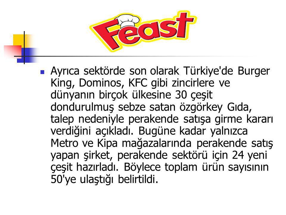 Ayrıca sektörde son olarak Türkiye'de Burger King, Dominos, KFC gibi zincirlere ve dünyanın birçok ülkesine 30 çeşit dondurulmuş sebze satan özgörkey