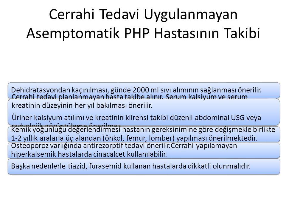 Cerrahi Tedavi Uygulanmayan Asemptomatik PHP Hastasının Takibi Dehidratasyondan kaçınılması, günde 2000 ml sıvı alımının sağlanması önerilir.